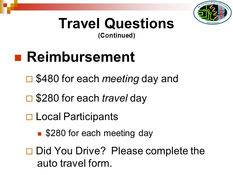 Travel Questions (Continued) Reimbursement $480 for each meeting day and $280 for each travel day Local Participants $280 for each meeting day Did You Drive.