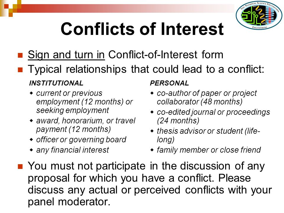 Conflicts of Interest Sign and turn in Conflict-of-Interest form Typical relationships that could lead to a conflict: You must not participate in the discussion of any proposal for which you have a conflict.