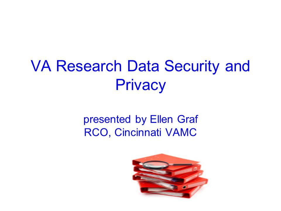 VA Research Data Security and Privacy presented by Ellen Graf RCO, Cincinnati VAMC