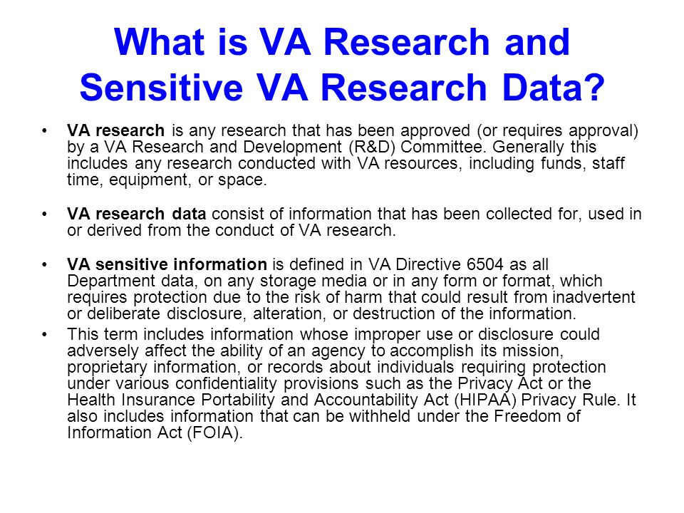 What is VA Research and Sensitive VA Research Data? VA research is any research that has been approved (or requires approval) by a VA Research and Dev