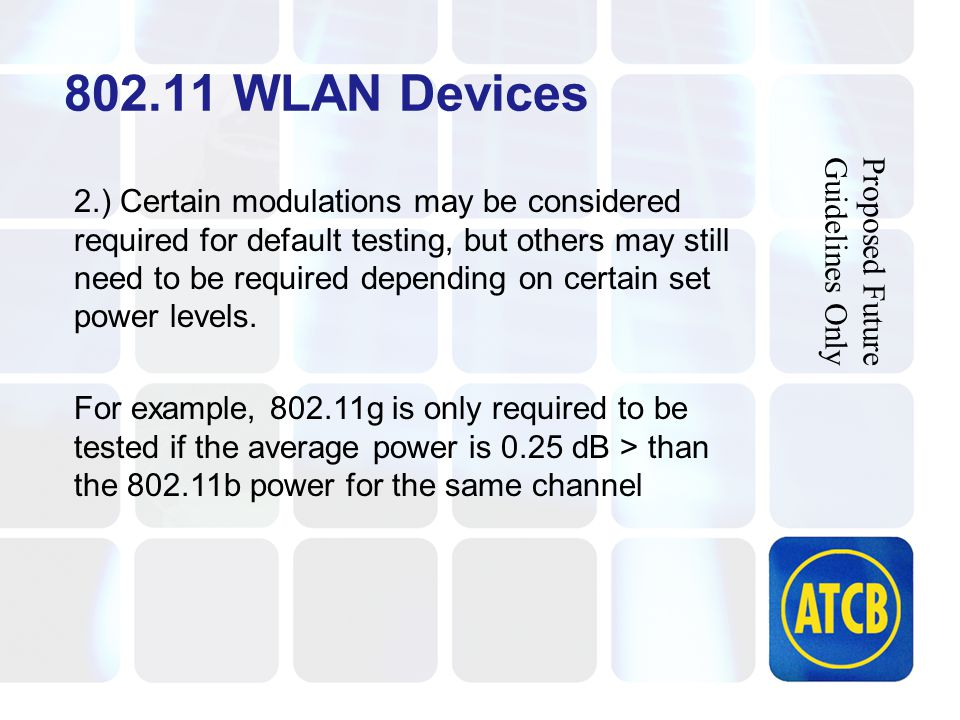 802.11 WLAN Devices 2.) Certain modulations may be considered required for default testing, but others may still need to be required depending on certain set power levels.