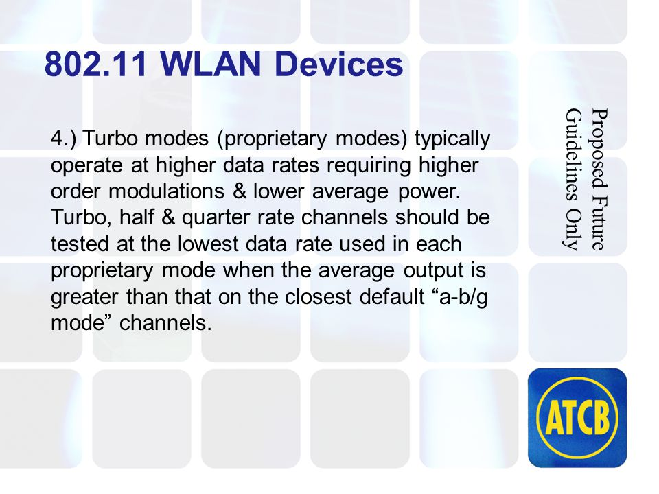 802.11 WLAN Devices 4.) Turbo modes (proprietary modes) typically operate at higher data rates requiring higher order modulations & lower average power.