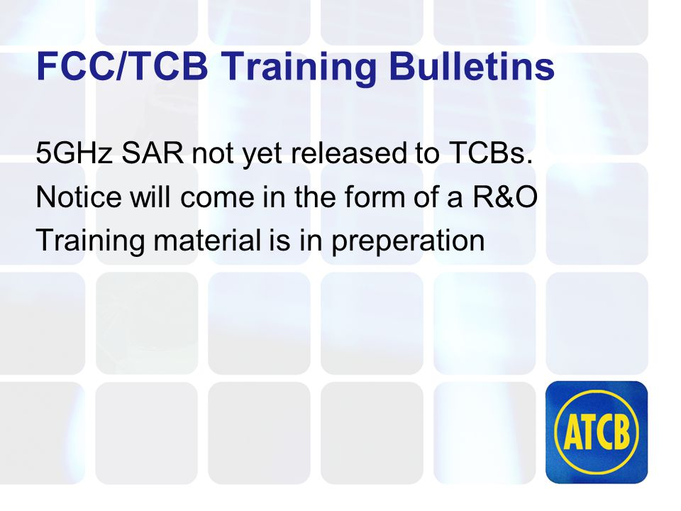 FCC/TCB Training Bulletins 5GHz SAR not yet released to TCBs.