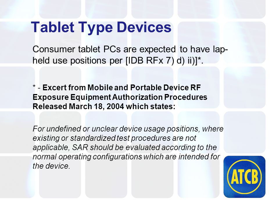 Tablet Type Devices Consumer tablet PCs are expected to have lap- held use positions per [IDB RFx 7) d) ii)]*.