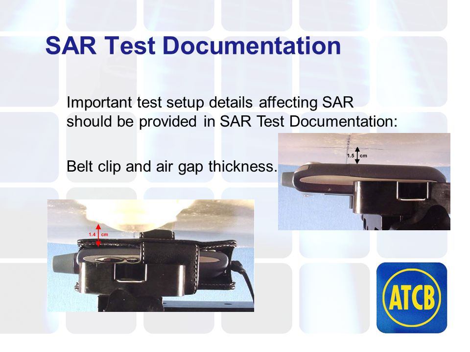 SAR Test Documentation Important test setup details affecting SAR should be provided in SAR Test Documentation: Belt clip and air gap thickness.