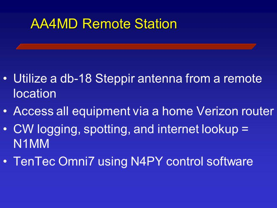 AA4MD Remote Station Utilize a db-18 Steppir antenna from a remote location Access all equipment via a home Verizon router CW logging, spotting, and i