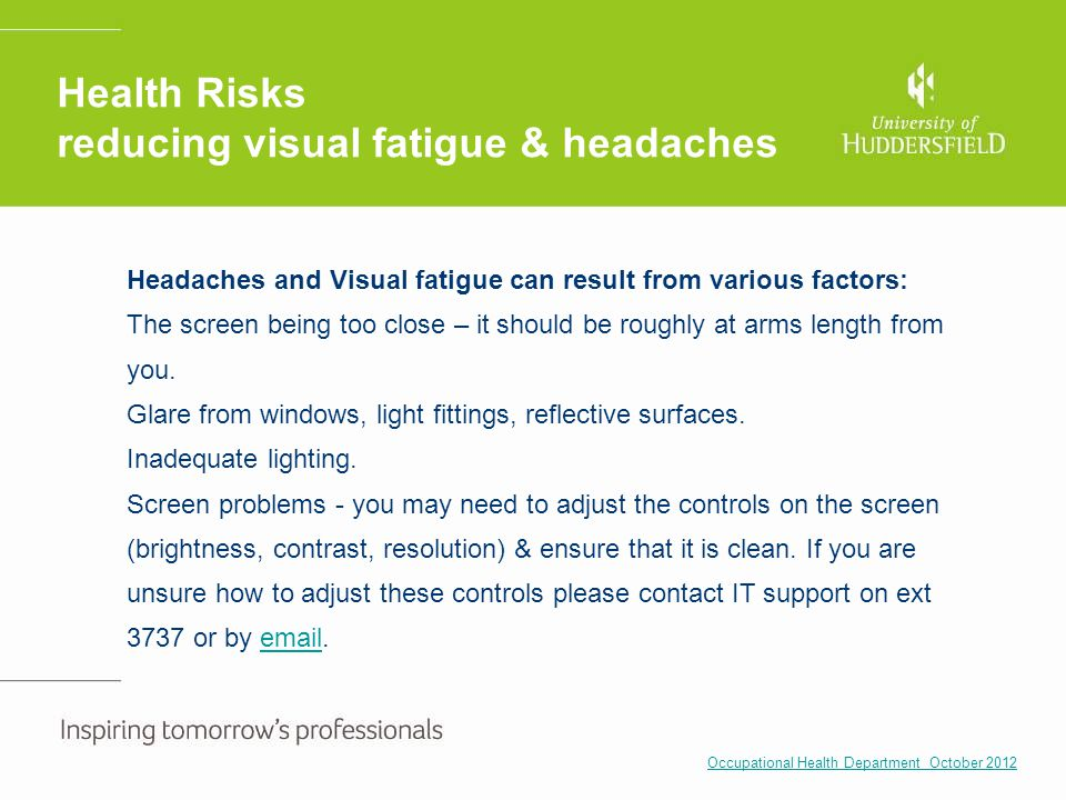 Health Risks reducing visual fatigue & headaches Headaches and Visual fatigue can result from various factors: The screen being too close – it should