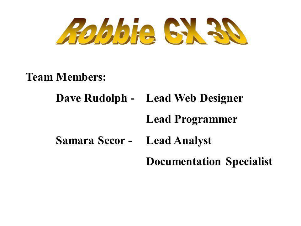 Team Members: Dave Rudolph - Lead Web Designer Lead Programmer Samara Secor - Lead Analyst Documentation Specialist