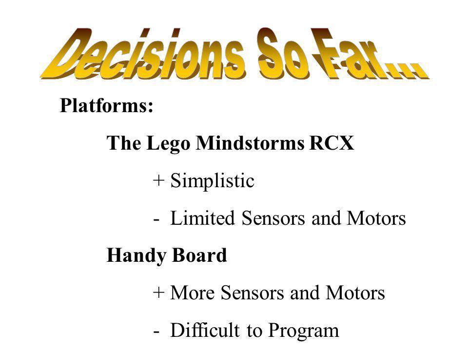 Platforms: The Lego Mindstorms RCX + Simplistic - Limited Sensors and Motors Handy Board + More Sensors and Motors - Difficult to Program