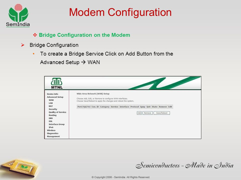 Modem Configuration Bridge Configuration Bridge Configuration To create a Bridge Service Click on Add Button from theTo create a Bridge Service Click on Add Button from the Advanced Setup WAN Bridge Configuration on the Modem