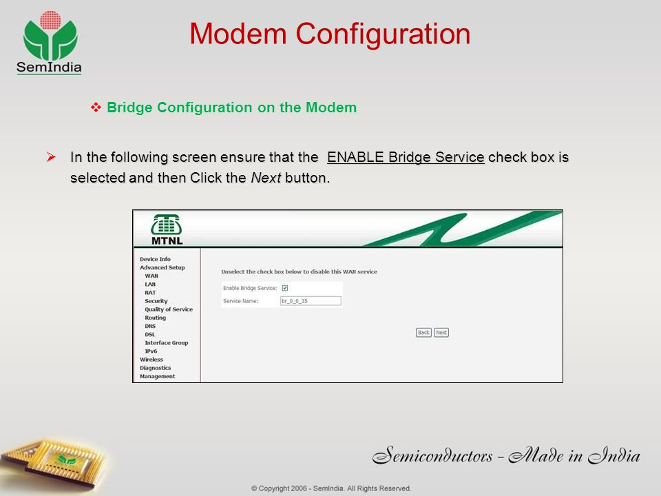 Modem Configuration In the following screen ensure that the ENABLE Bridge Service check box is selected and then Click the Next button. In the followi