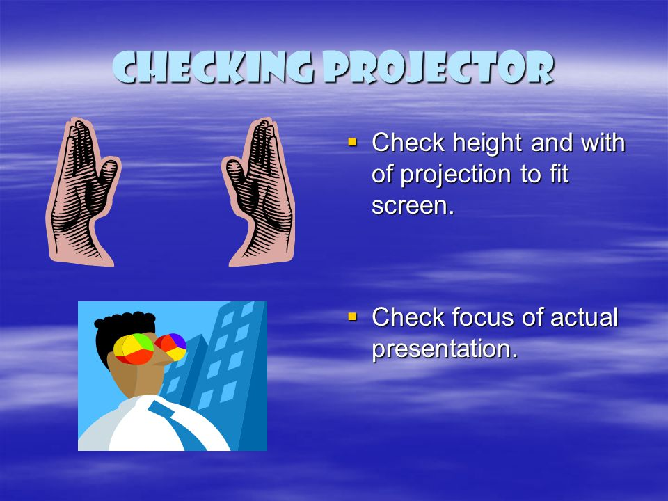 Checking Projector Check height and with of projection to fit screen. Check height and with of projection to fit screen. Check focus of actual present
