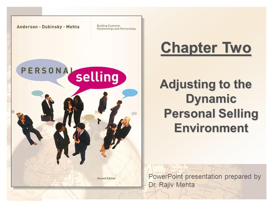 Chapter Two Adjusting to the Dynamic Personal Selling Environment PowerPoint presentation prepared by Dr. Rajiv Mehta