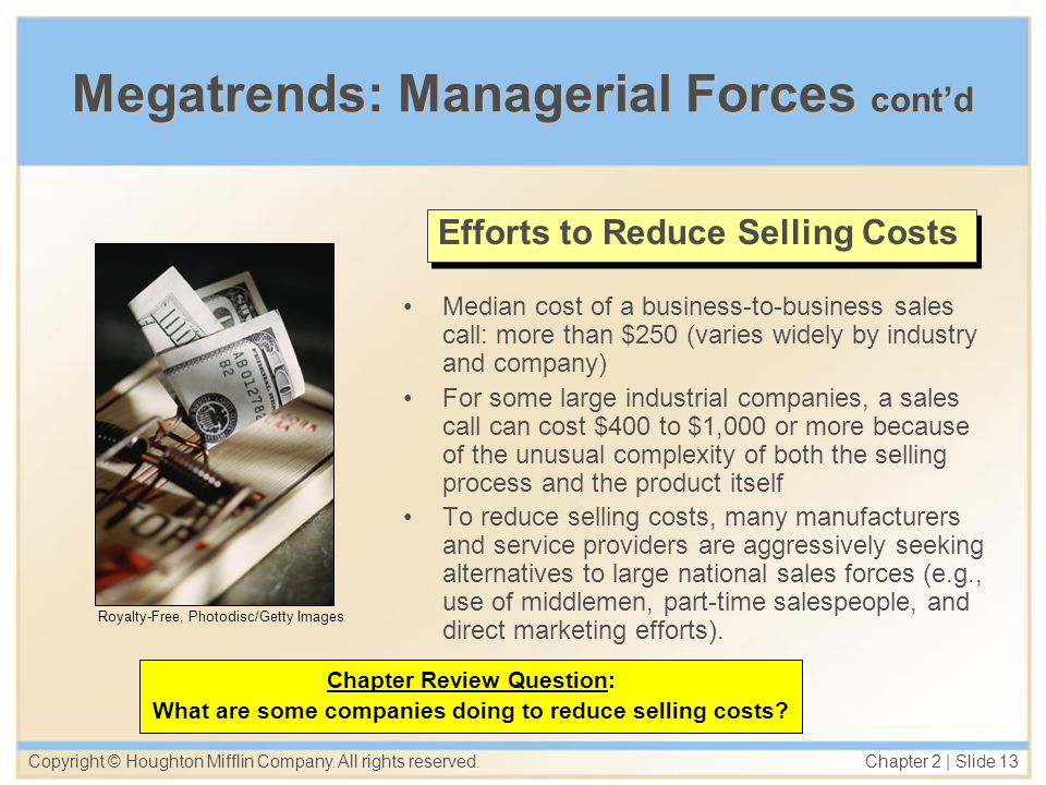 Copyright © Houghton Mifflin Company. All rights reserved. Chapter 2   Slide 13 Megatrends: Managerial Forces contd Median cost of a business-to-busin