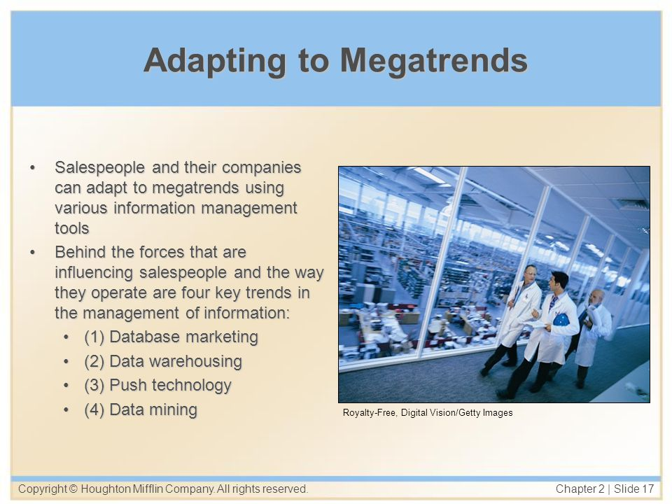 Copyright © Houghton Mifflin Company. All rights reserved. Chapter 2   Slide 17 Adapting to Megatrends Salespeople and their companies can adapt to me