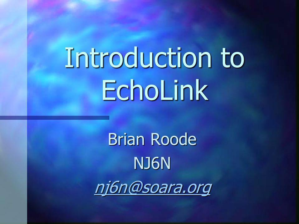 Introduction to EchoLink Brian Roode NJ6N nj6n@soara.org