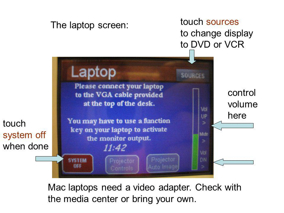 The laptop screen: Mac laptops need a video adapter. Check with the media center or bring your own. control volume here touch sources to change displa