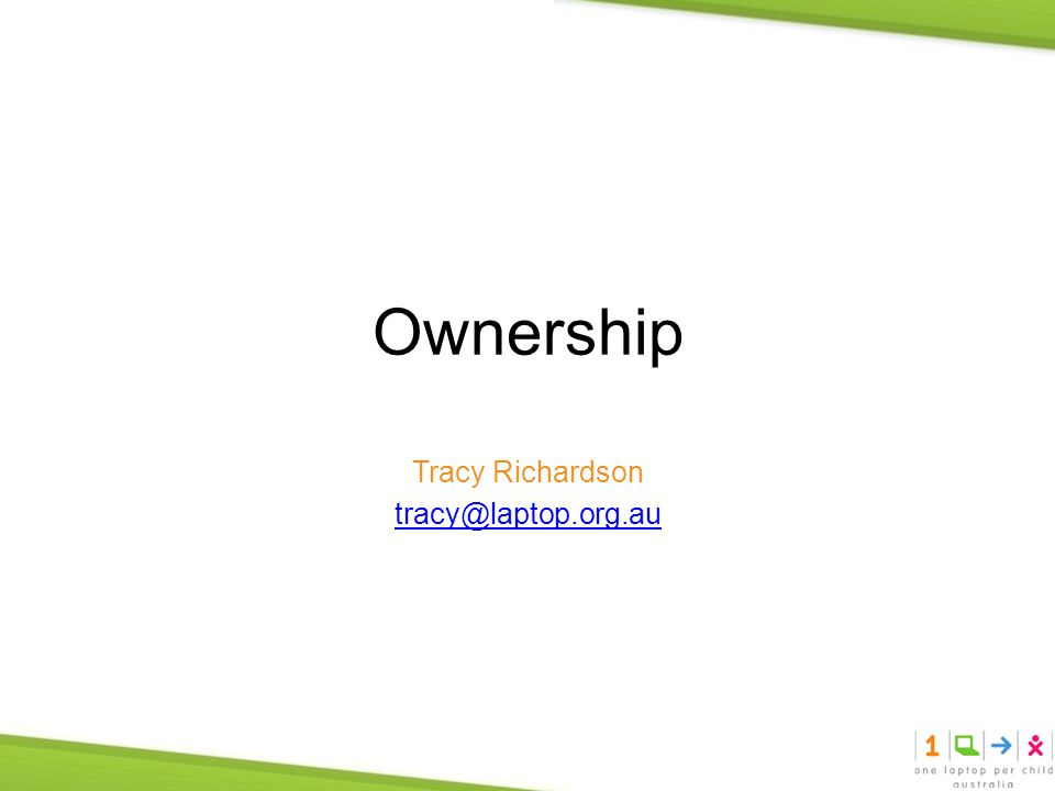Ownership Tracy Richardson tracy@laptop.org.au