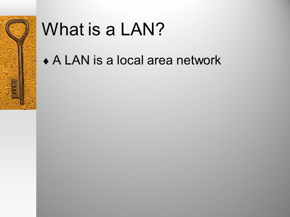 What is a LAN A LAN is a local area network