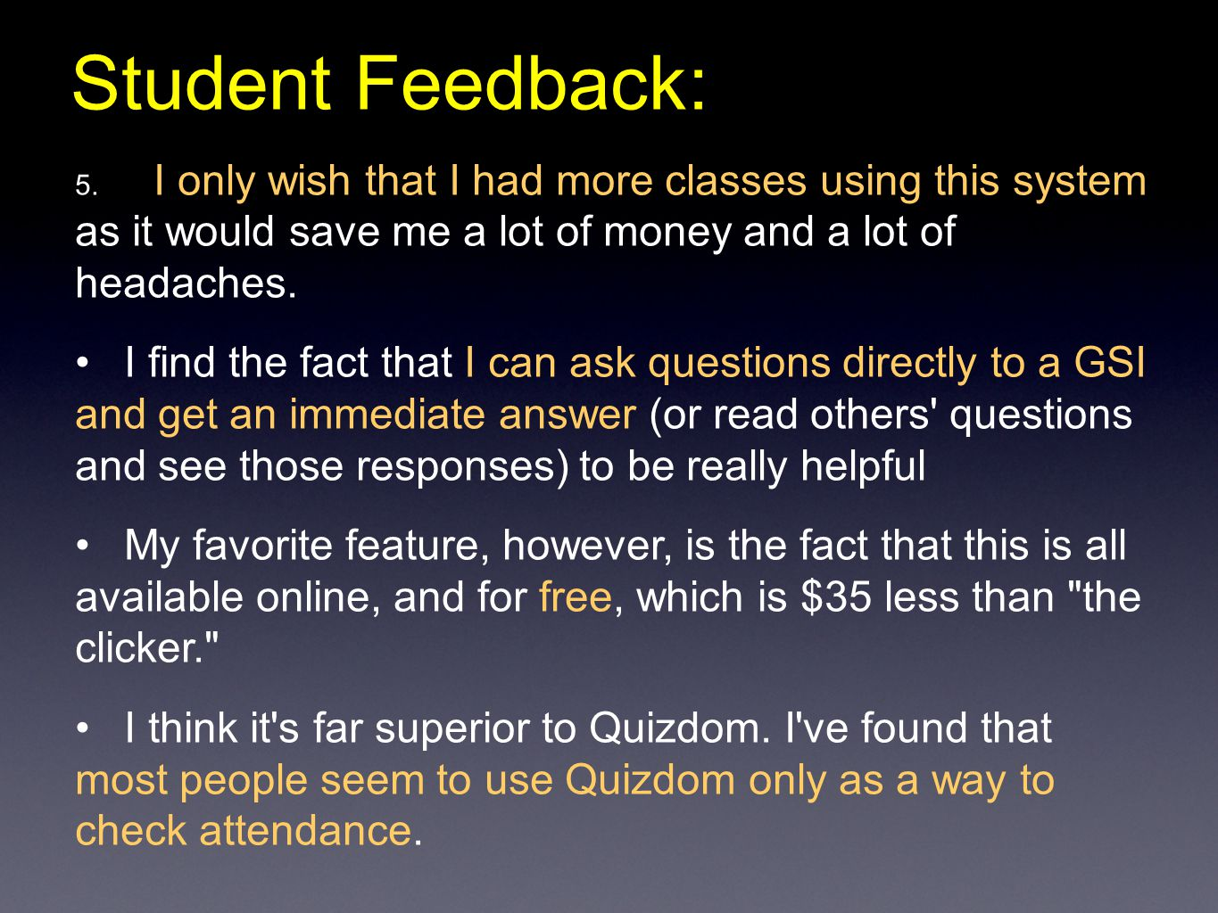 Student Feedback: 5. I only wish that I had more classes using this system as it would save me a lot of money and a lot of headaches. I find the fact