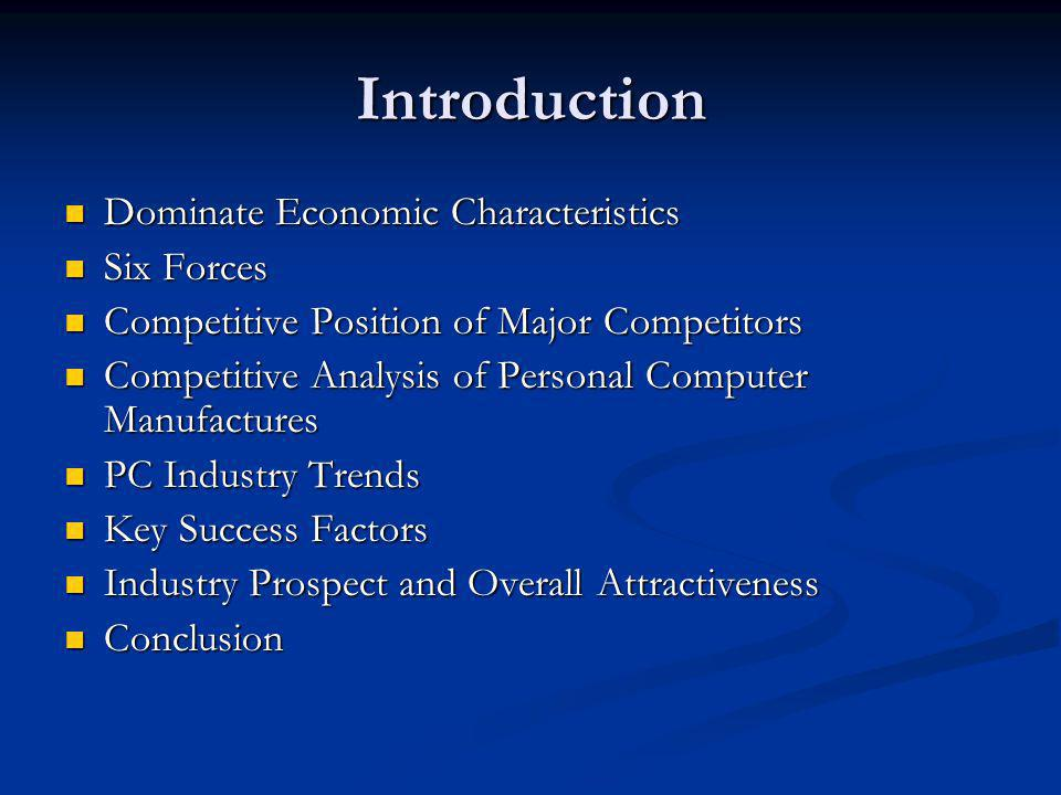 Introduction Dominate Economic Characteristics Dominate Economic Characteristics Six Forces Six Forces Competitive Position of Major Competitors Compe