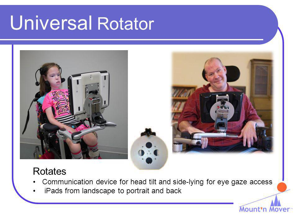 Universal Rotator Rotates Communication device for head tilt and side-lying for eye gaze access iPads from landscape to portrait and back
