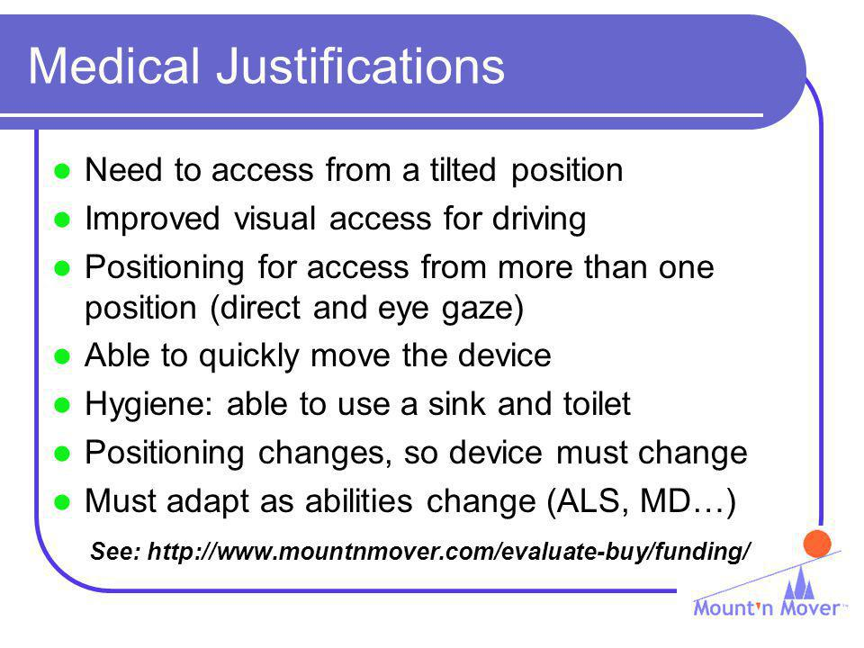 Medical Justifications Need to access from a tilted position Improved visual access for driving Positioning for access from more than one position (di
