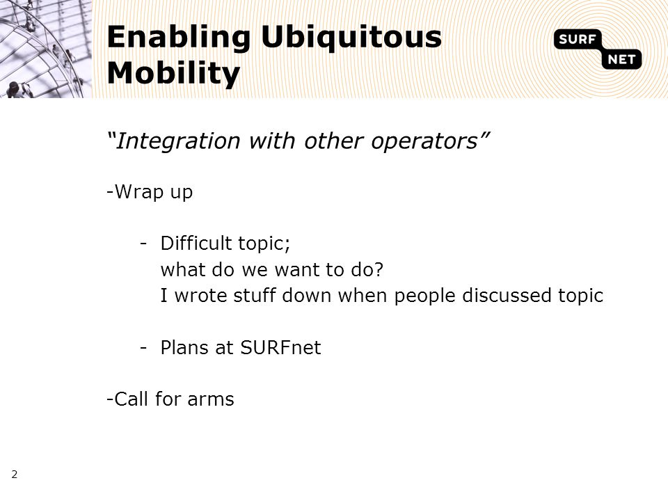 Enabling Ubiquitous Mobility Integration with other operators -Wrap up -Difficult topic; what do we want to do.
