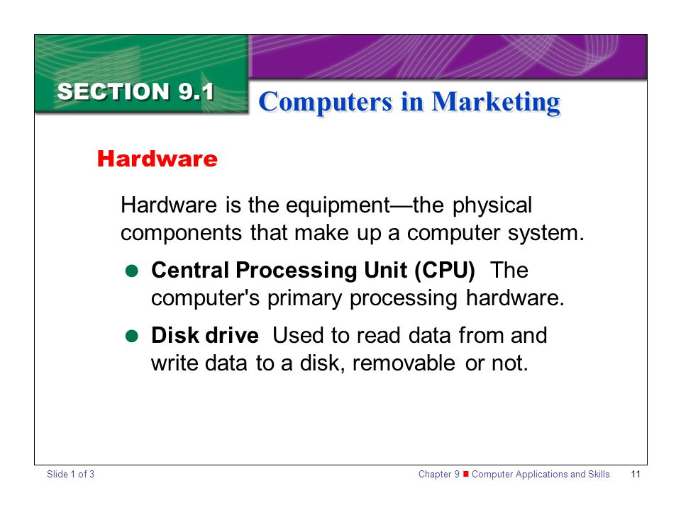 Chapter 9 Computer Applications and Skills 11 SECTION 9.1 Computers in Marketing Hardware is the equipmentthe physical components that make up a computer system.
