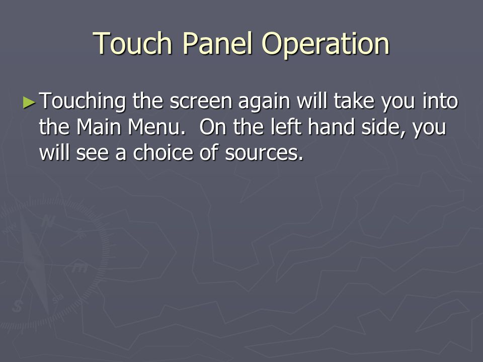 Touch Panel Operation Touching the screen again will take you into the Main Menu.