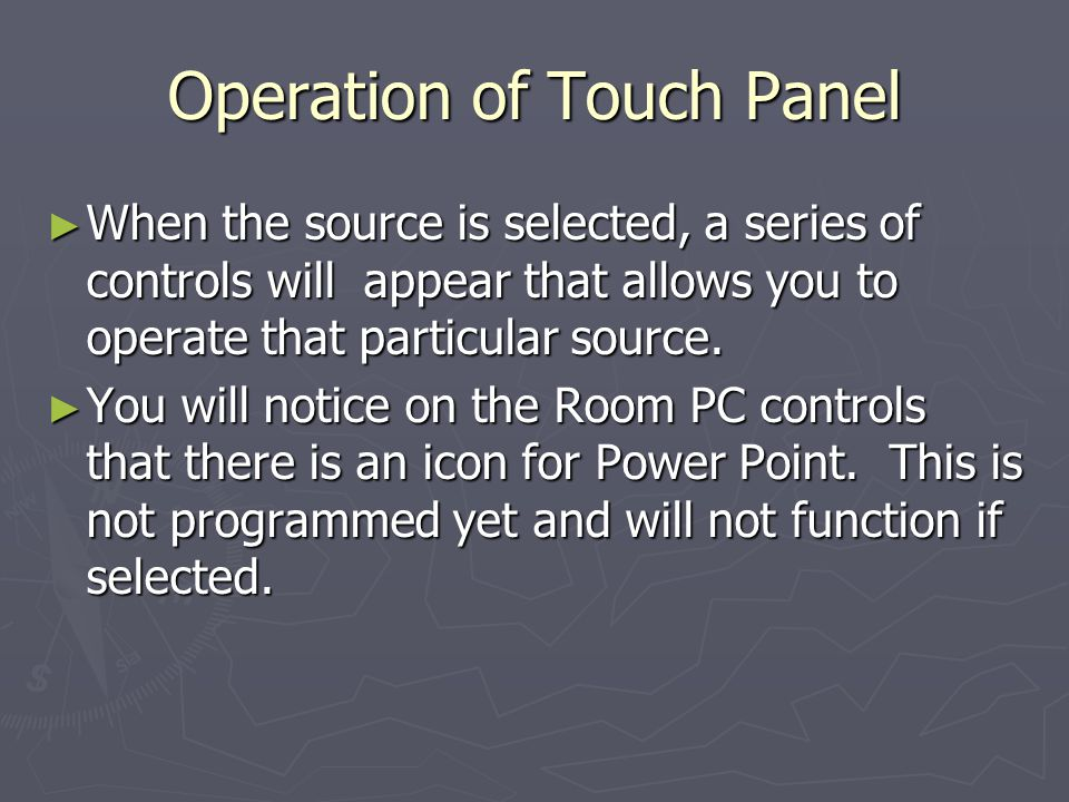 Operation of Touch Panel When the source is selected, a series of controls will appear that allows you to operate that particular source.