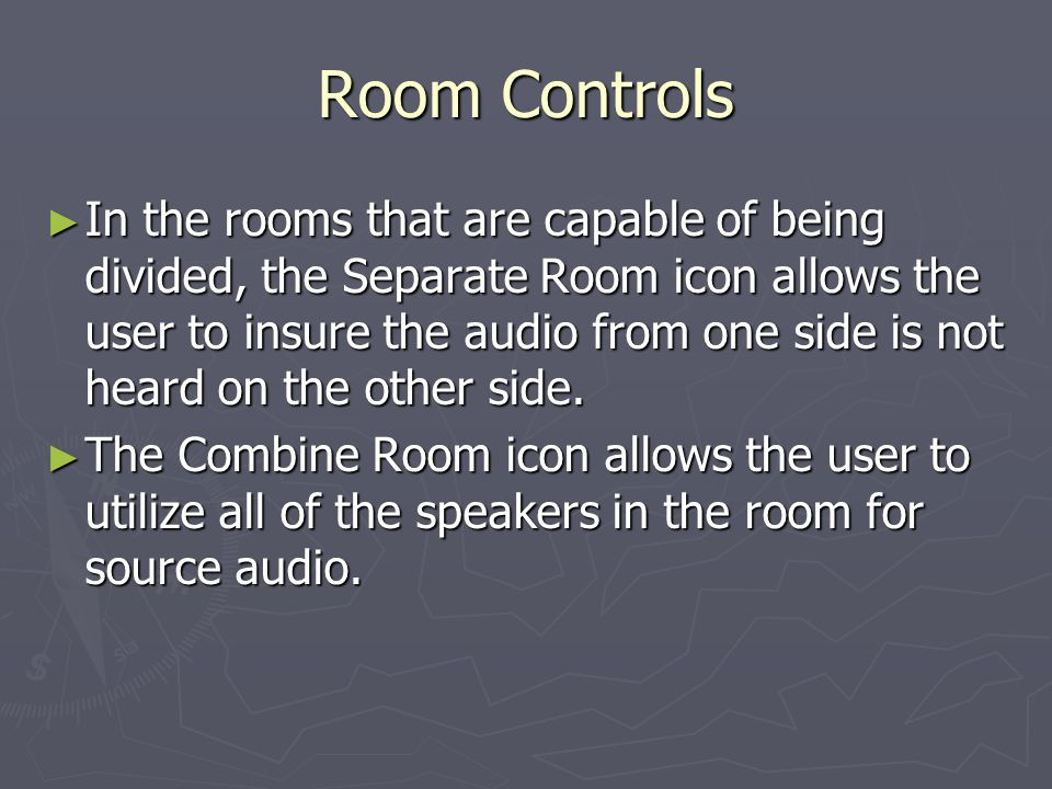 Room Controls In the rooms that are capable of being divided, the Separate Room icon allows the user to insure the audio from one side is not heard on the other side.