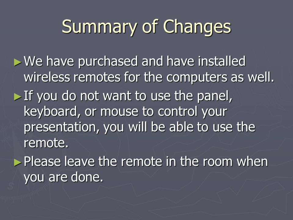 Summary of Changes We have purchased and have installed wireless remotes for the computers as well.