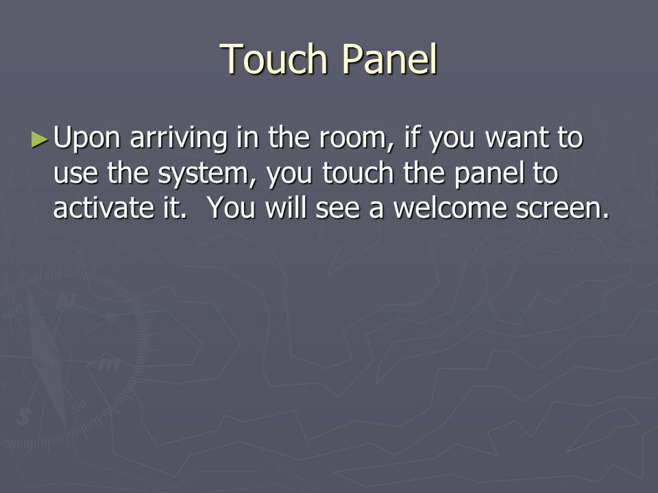 Touch Panel Upon arriving in the room, if you want to use the system, you touch the panel to activate it.