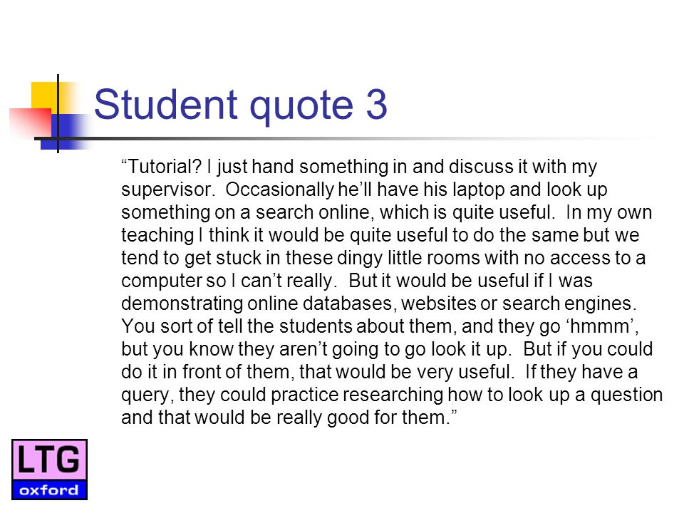 Student quote 3 Tutorial. I just hand something in and discuss it with my supervisor.