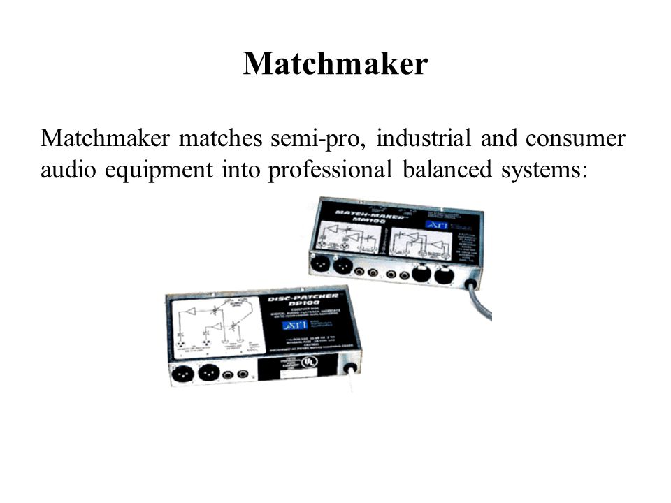Matchmaker Matchmaker matches semi-pro, industrial and consumer audio equipment into professional balanced systems: