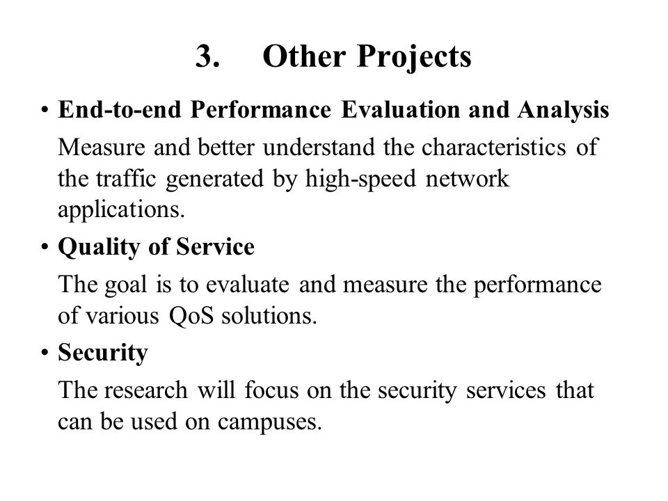 3.Other Projects End-to-end Performance Evaluation and Analysis Measure and better understand the characteristics of the traffic generated by high-spe