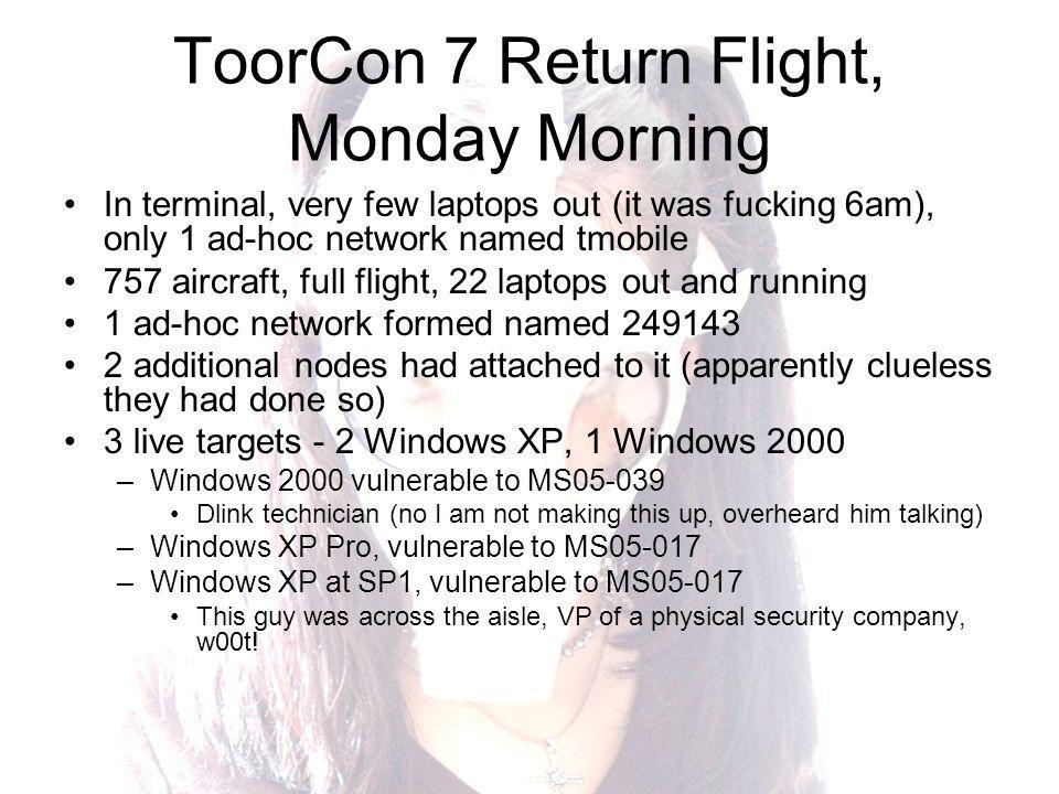 ToorCon 7 Return Flight, Monday Morning In terminal, very few laptops out (it was fucking 6am), only 1 ad-hoc network named tmobile 757 aircraft, full