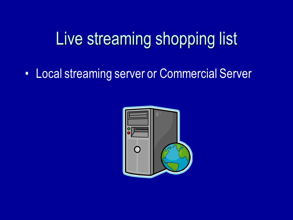 Live streaming shopping list Local streaming server or Commercial Server