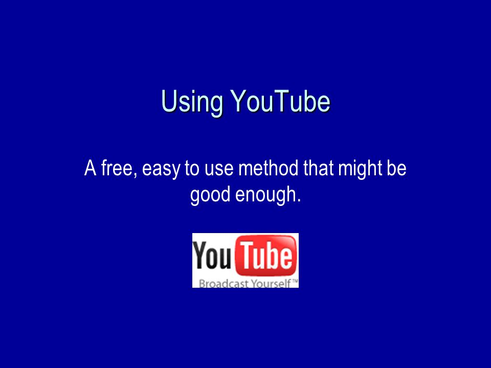 Using YouTube A free, easy to use method that might be good enough.