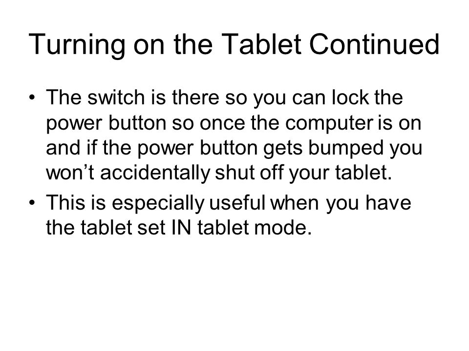 Turning on the Tablet Continued The switch is there so you can lock the power button so once the computer is on and if the power button gets bumped you wont accidentally shut off your tablet.