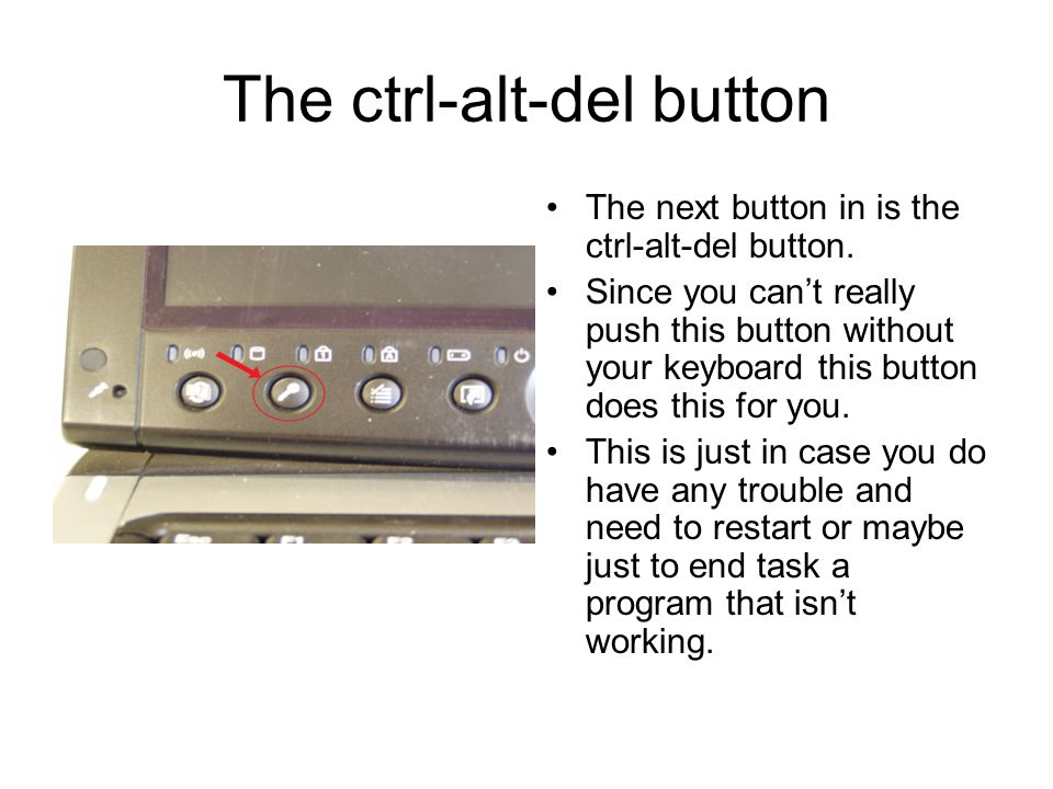 The ctrl-alt-del button The next button in is the ctrl-alt-del button. Since you cant really push this button without your keyboard this button does t