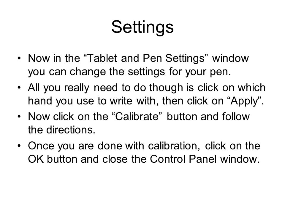 Settings Now in the Tablet and Pen Settings window you can change the settings for your pen.