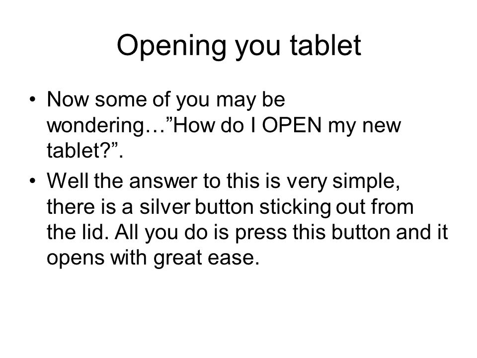 Opening you tablet Now some of you may be wondering…How do I OPEN my new tablet .