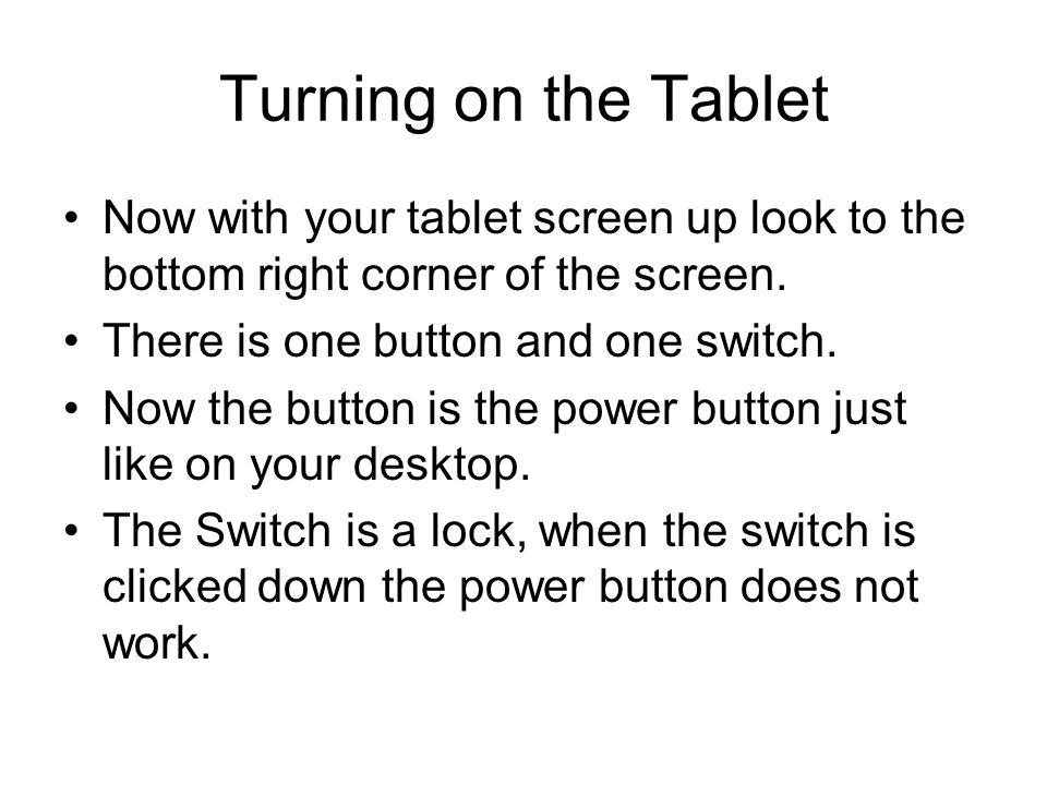 Turning on the Tablet Now with your tablet screen up look to the bottom right corner of the screen.