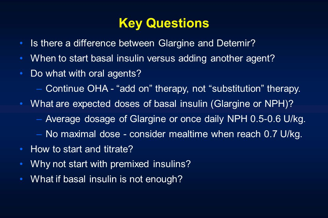 Key Questions Is there a difference between Glargine and Detemir.