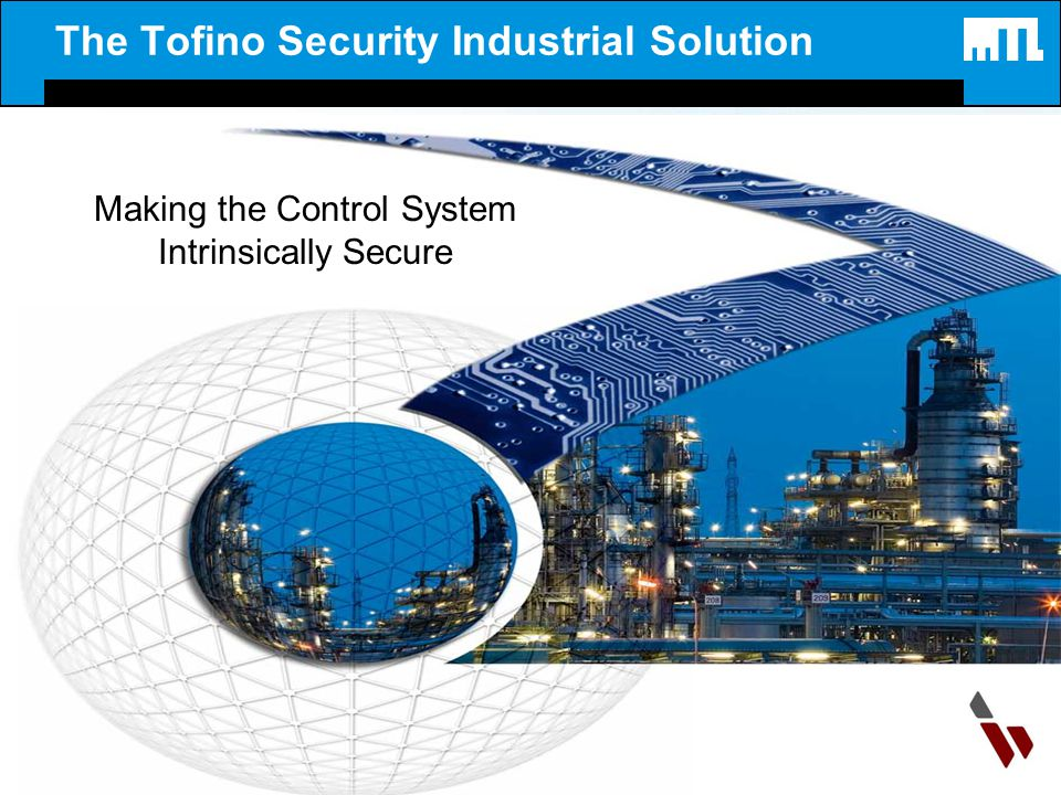 The Tofino Security Industrial Solution Making the Control System Intrinsically Secure