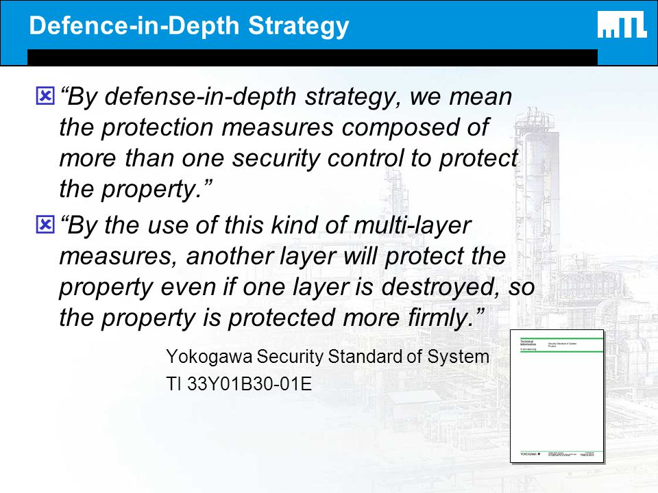 Defence-in-Depth Strategy ýBy defense-in-depth strategy, we mean the protection measures composed of more than one security control to protect the pro