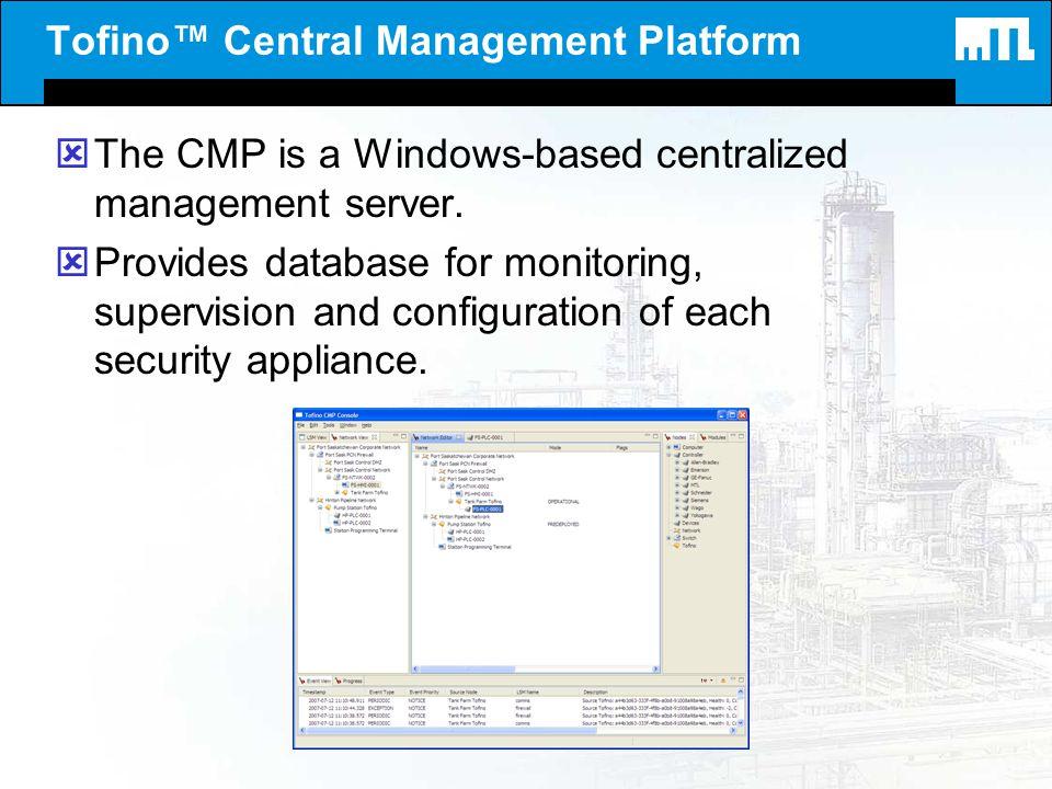 Tofino Central Management Platform ýThe CMP is a Windows-based centralized management server. ýProvides database for monitoring, supervision and confi