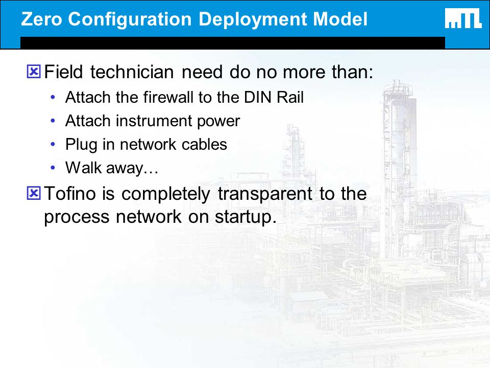 Zero Configuration Deployment Model ýField technician need do no more than: Attach the firewall to the DIN Rail Attach instrument power Plug in networ
